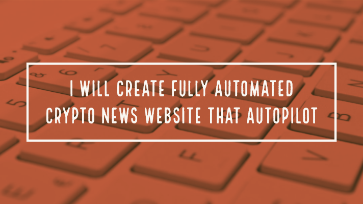 I will create fully automated crypto news website that autopilot