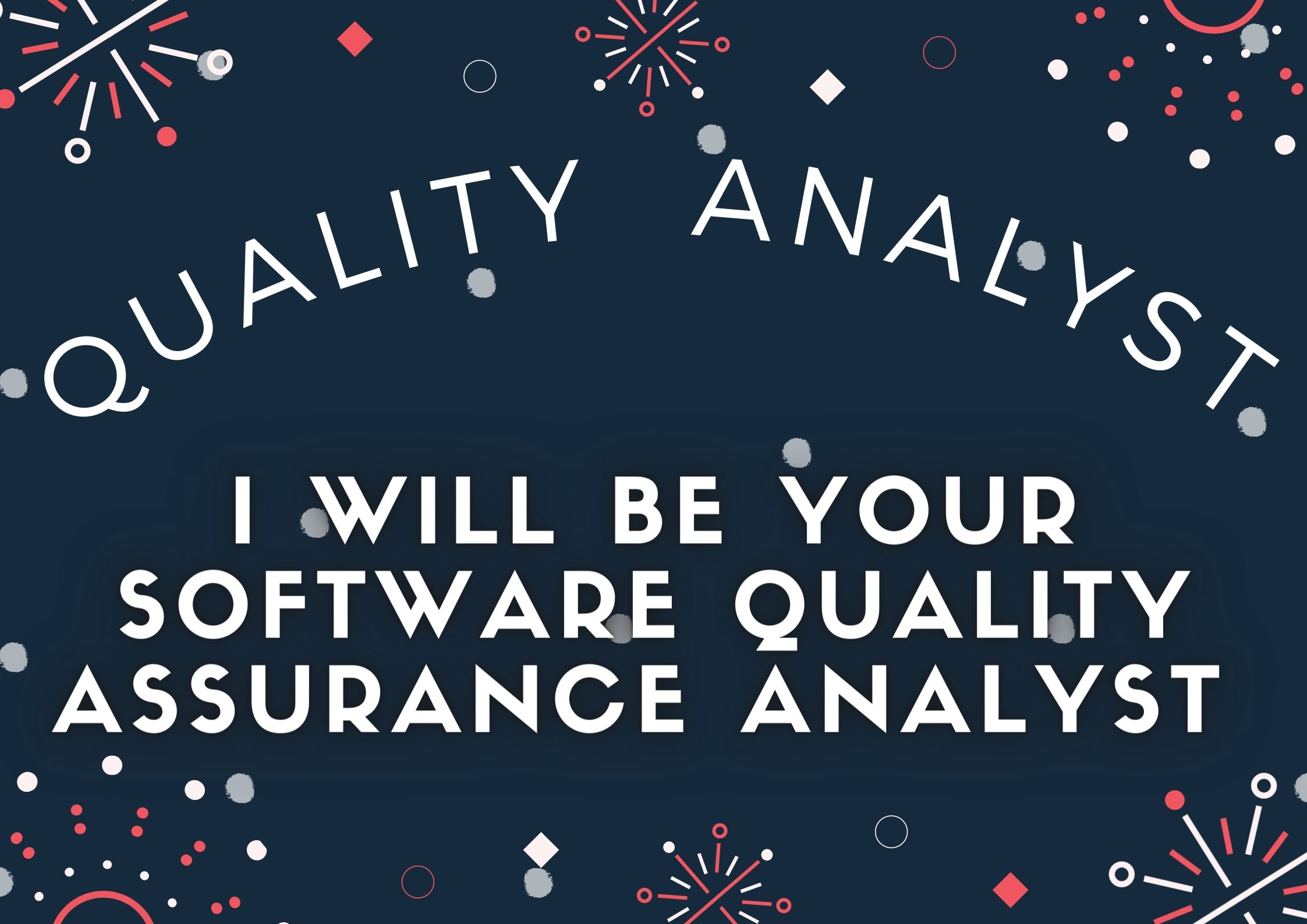I will be your Software quality assurance analyst