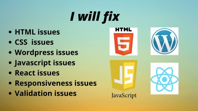 I will fix html,  css,  javascript,  jquery,  react,  wordpress bugs
