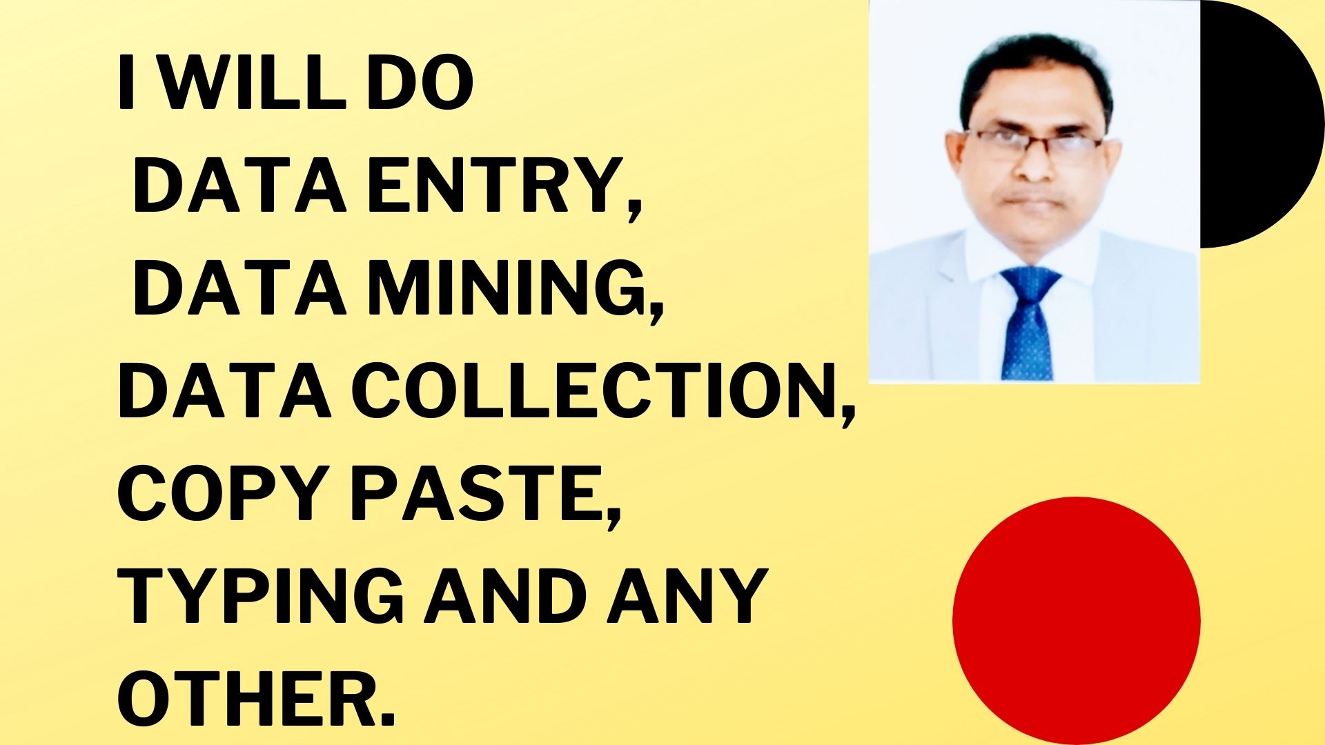 I will do Data entry, Data mining,  Data collection, Copy paste,  Typing and any other