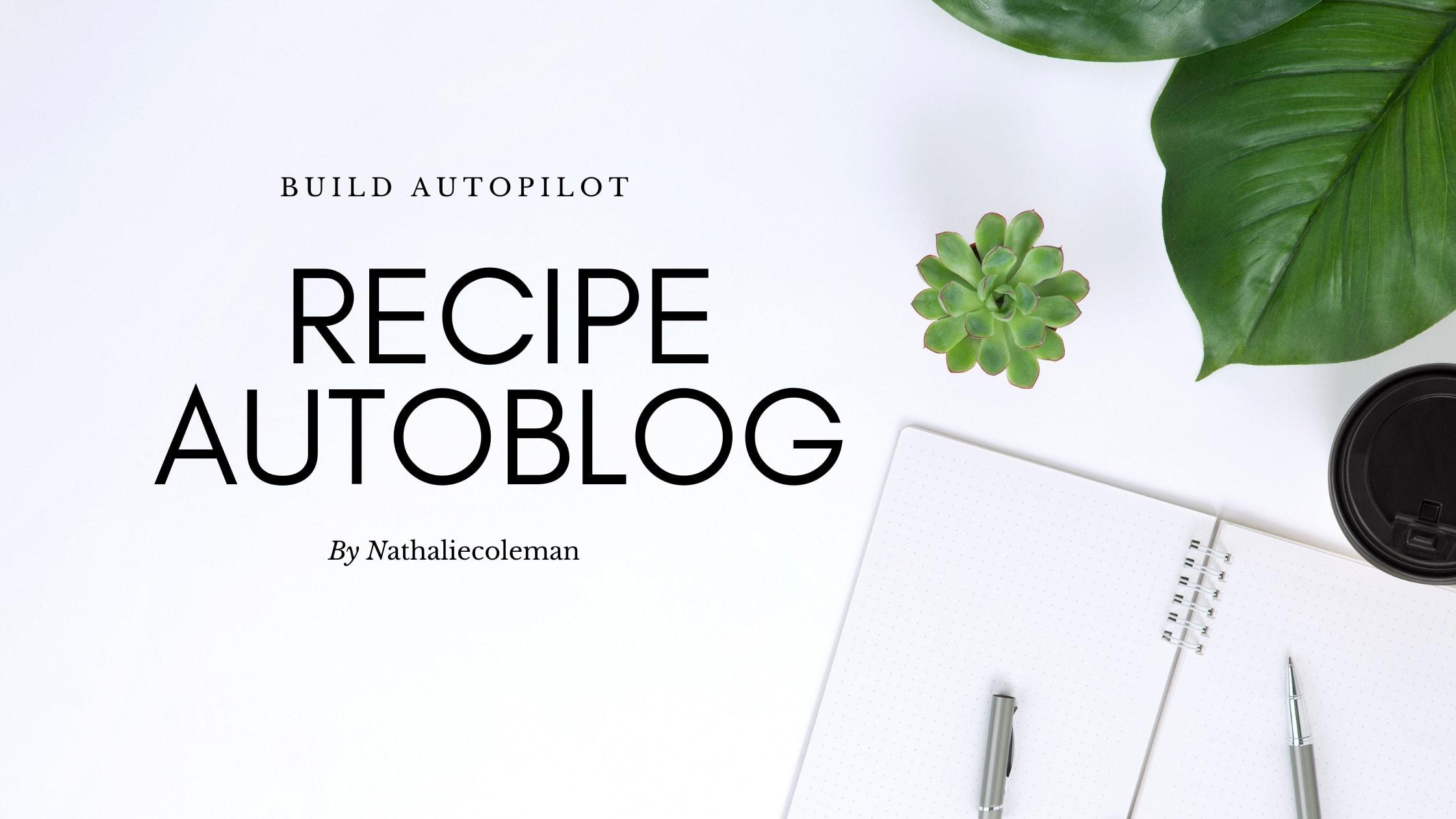 build autopilot food recipe autoblog for passive income