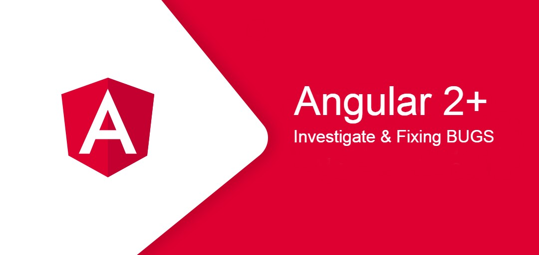 I will investigate and fix Angular 2+ Bugs