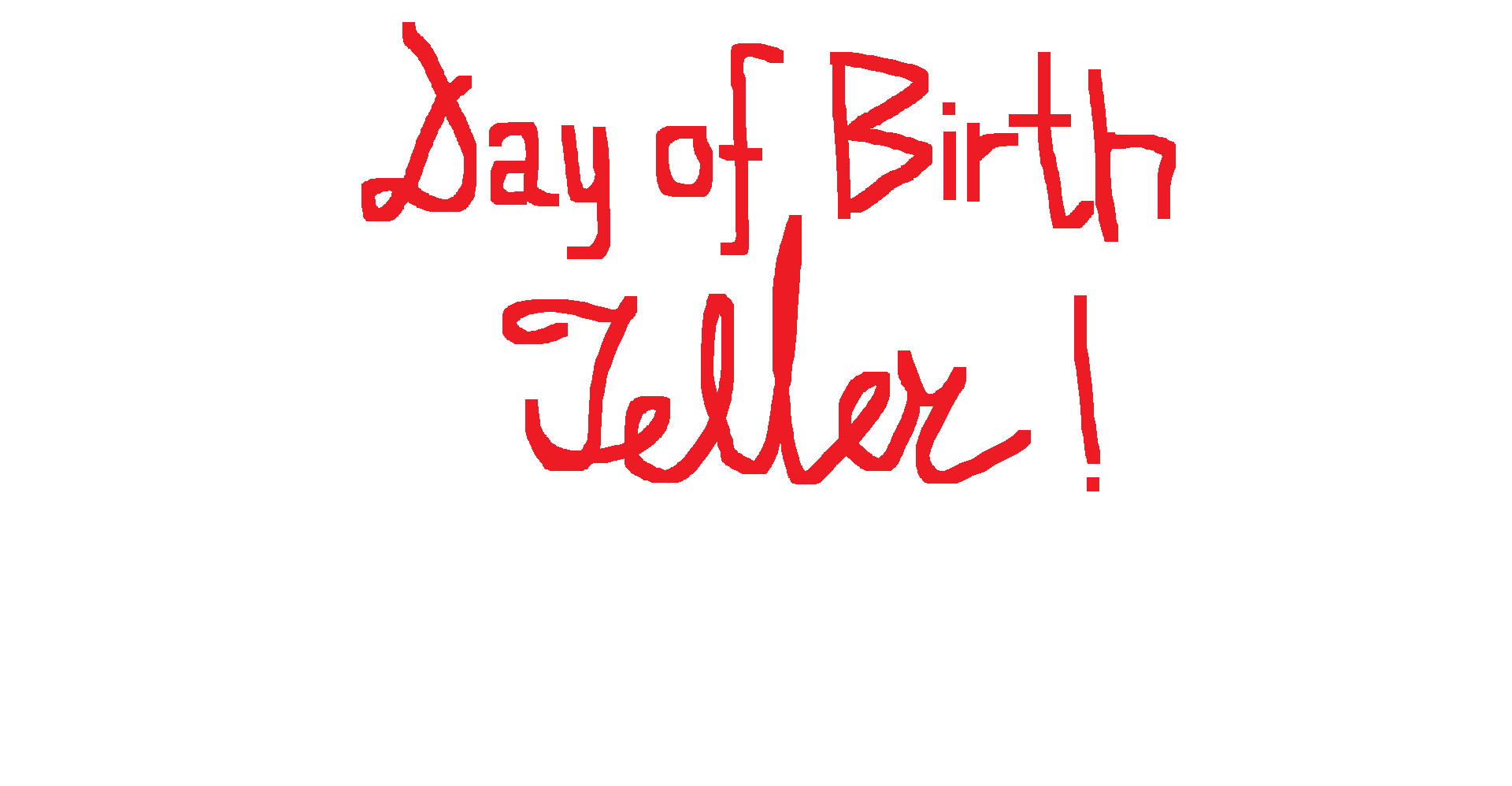 Day Of Birth Teller!